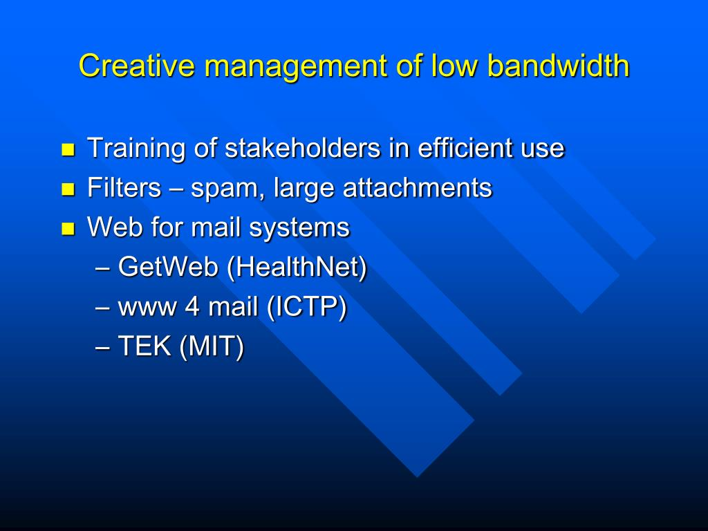 Creative management of low bandwidth