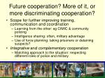 future cooperation more of it or more discriminating cooperation