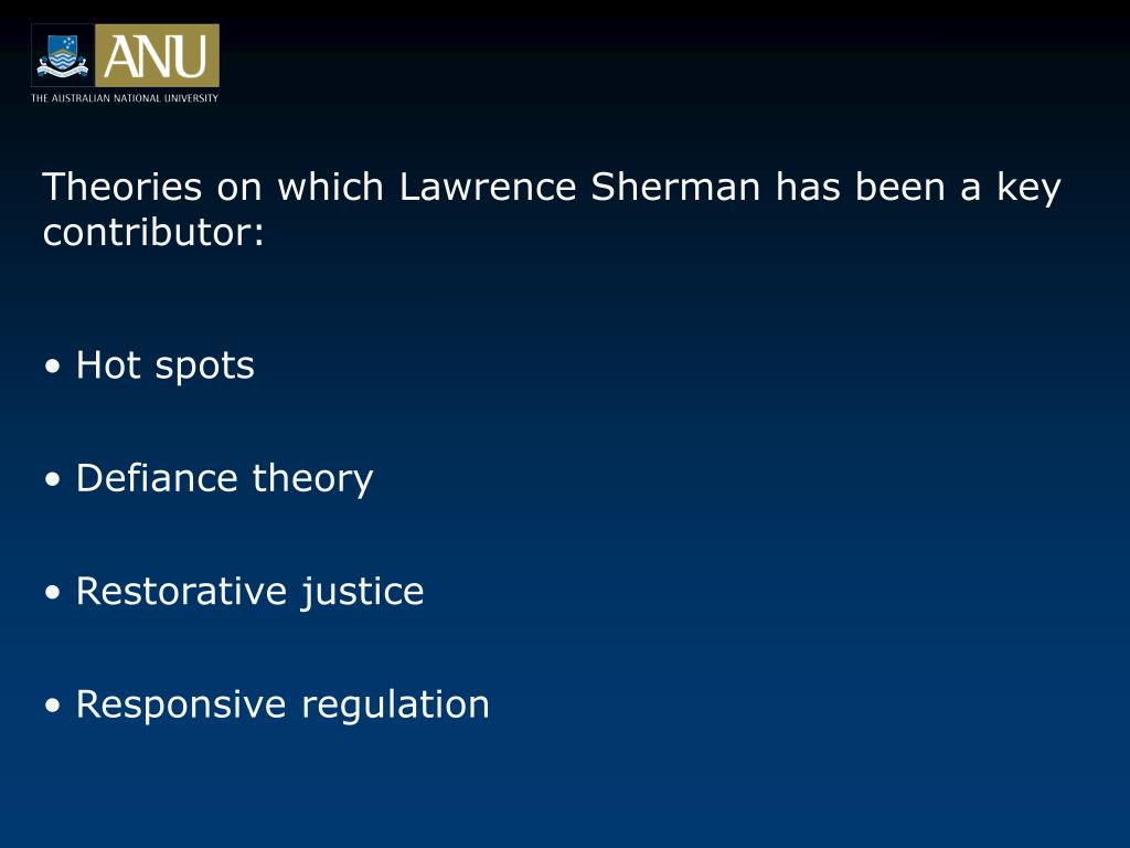 Theories on which Lawrence Sherman has been a key contributor: