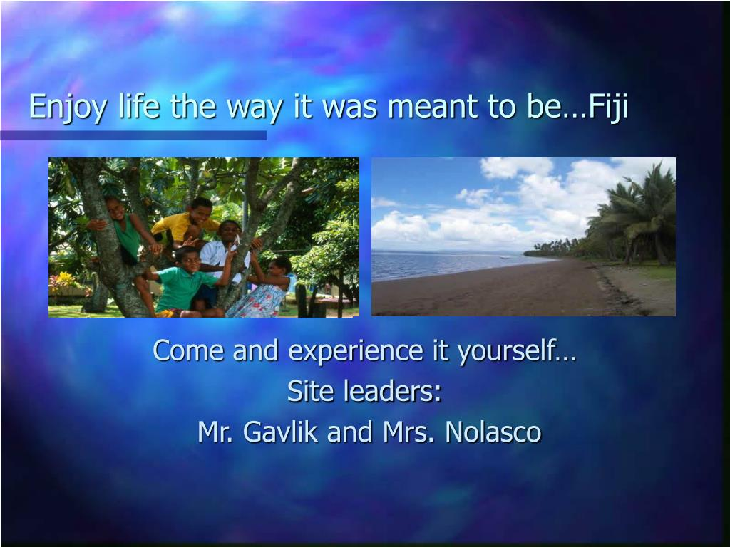 Enjoy life the way it was meant to be…Fiji