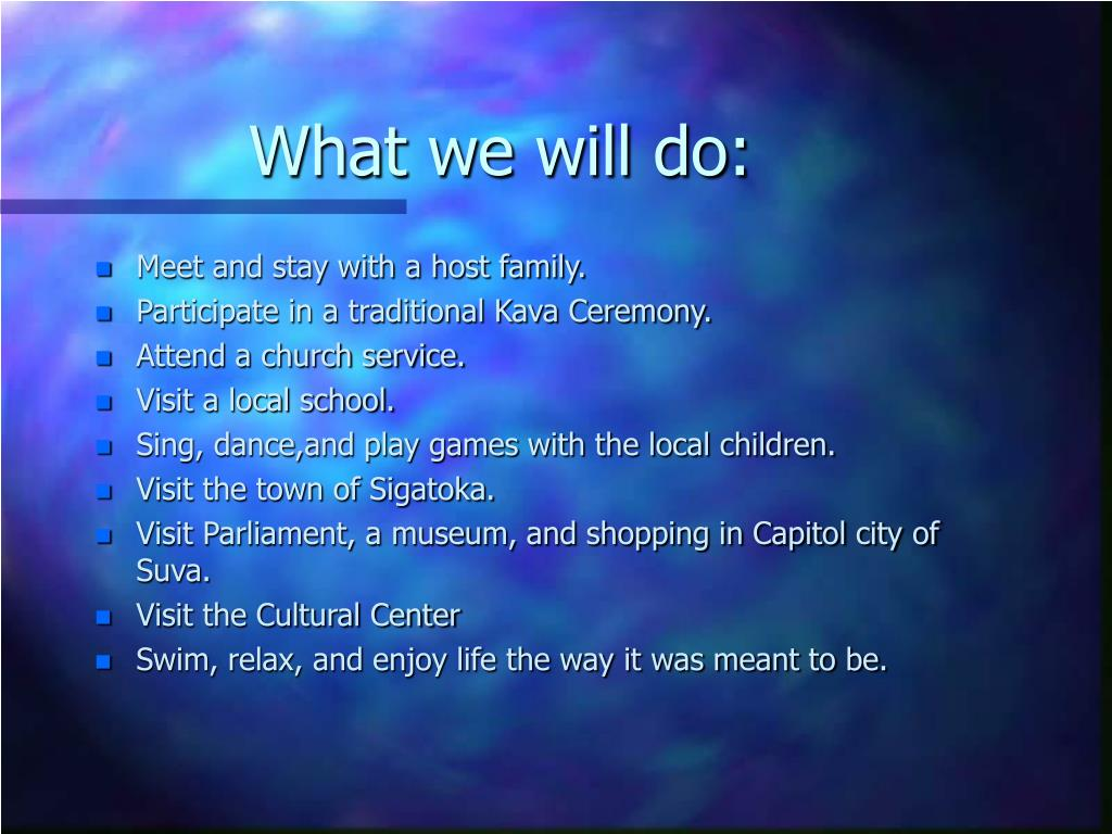 What we will do: