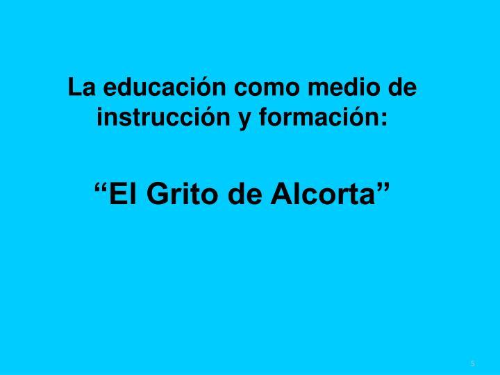 La educación como medio de instrucción y formación: