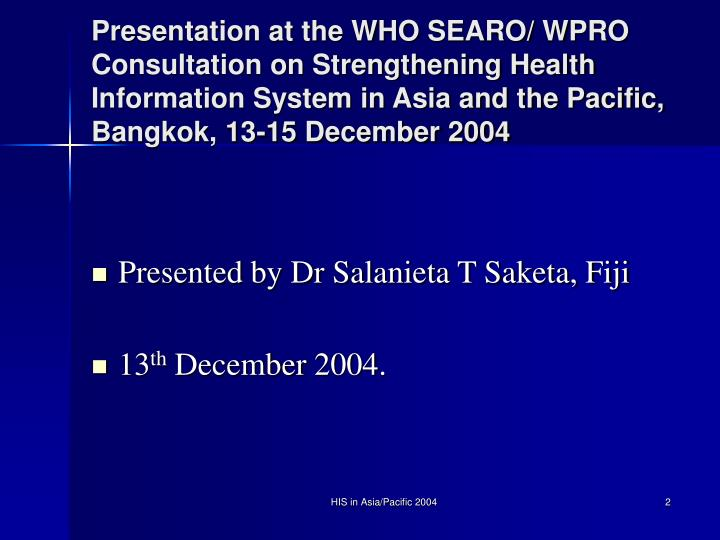 Presentation at the WHO SEARO/ WPRO Consultation on Strengthening Health Information System in Asia ...