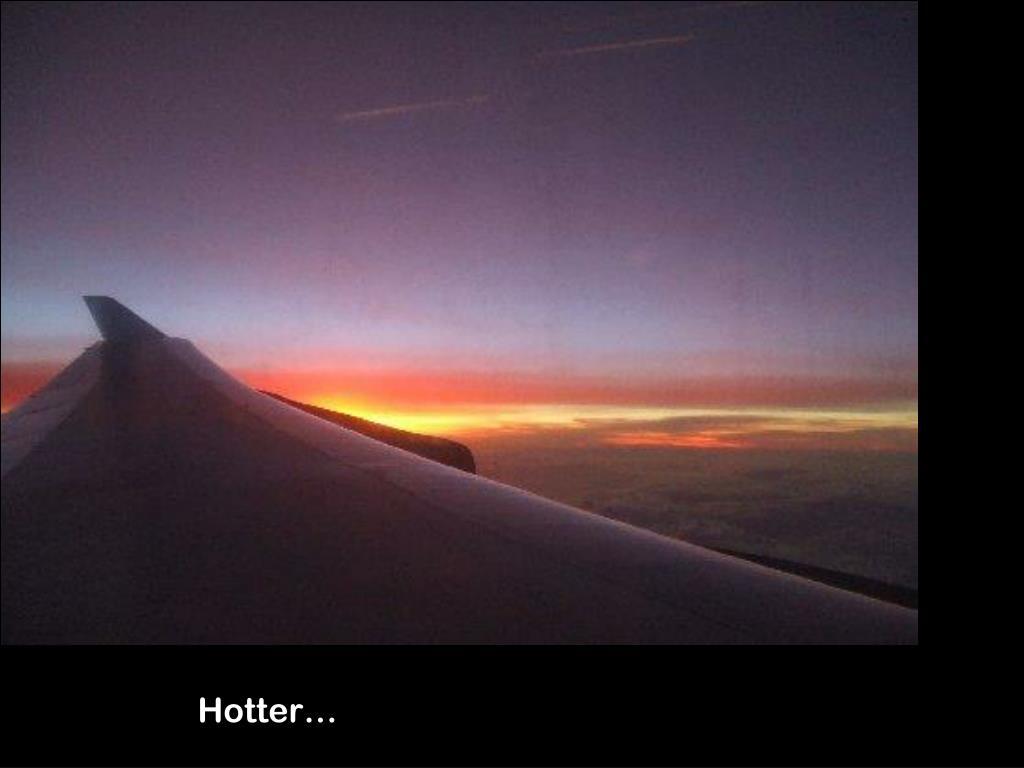 Hotter…