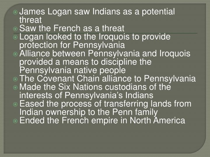 James Logan saw Indians as a potential threat
