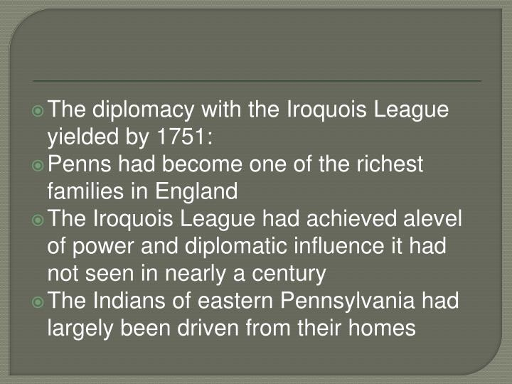 The diplomacy with the Iroquois League yielded by 1751: