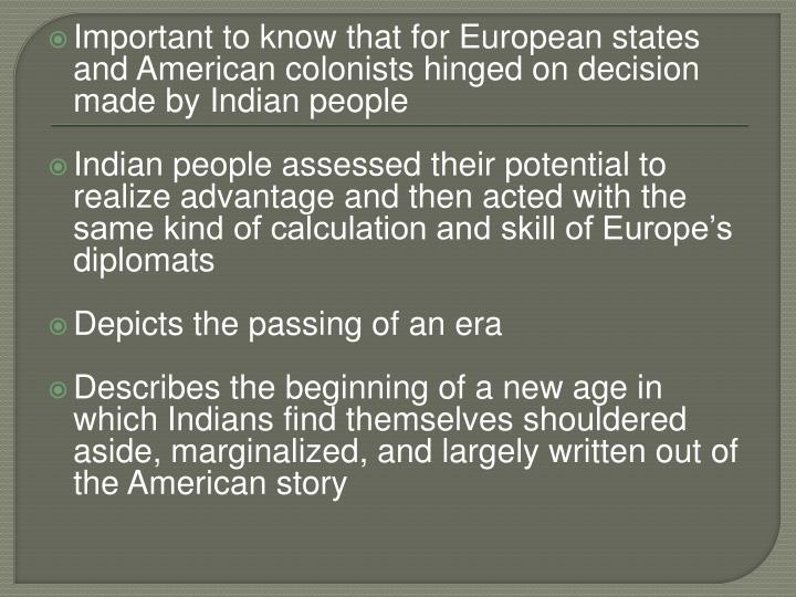Important to know that for European states and American colonists hinged on decision made by Indian people