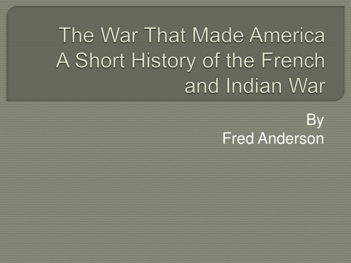 The war that made america a short history of the french and indian war