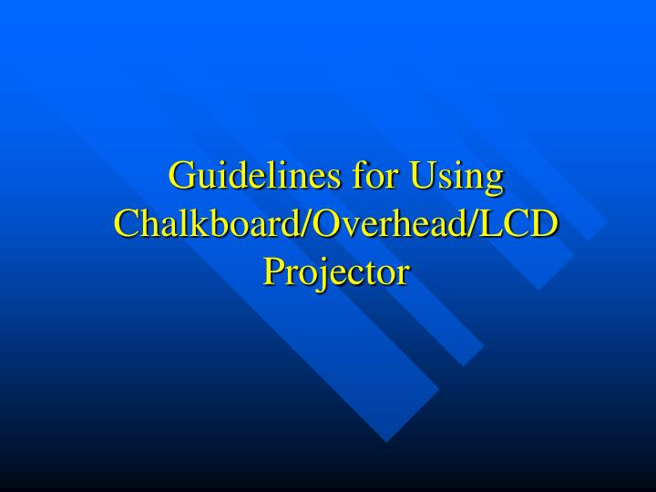 Guidelines for Using Chalkboard/Overhead/LCD Projector