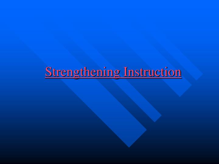 Strengthening Instruction