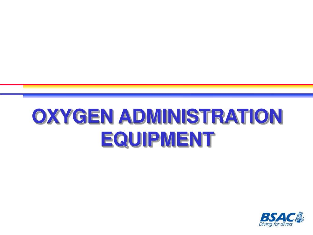 OXYGEN ADMINISTRATION EQUIPMENT