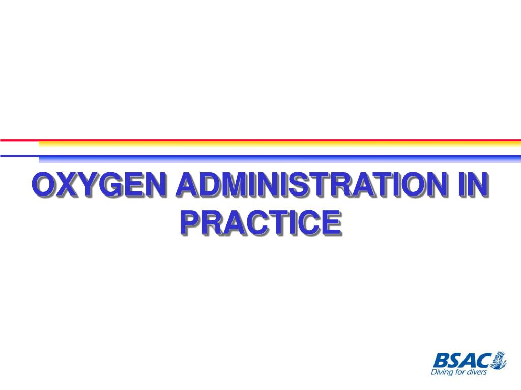 OXYGEN ADMINISTRATION IN PRACTICE