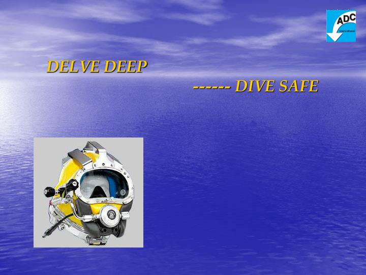 Delve deep dive safe