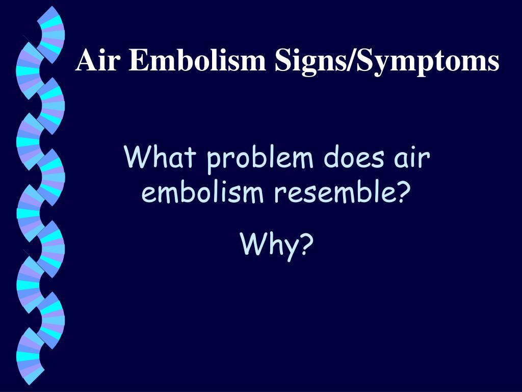 Air Embolism Signs/Symptoms