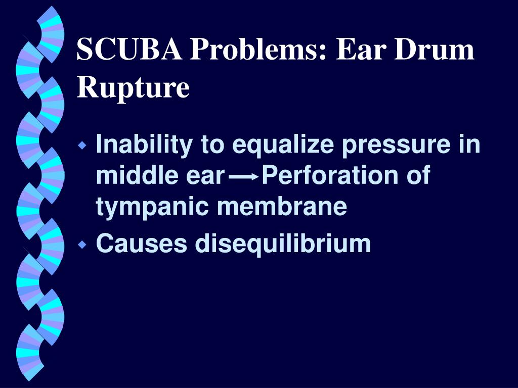 Inability to equalize pressure in middle ear     Perforation of tympanic membrane