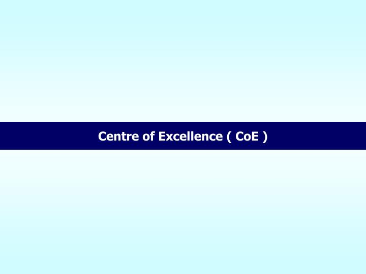 Centre of Excellence ( CoE )