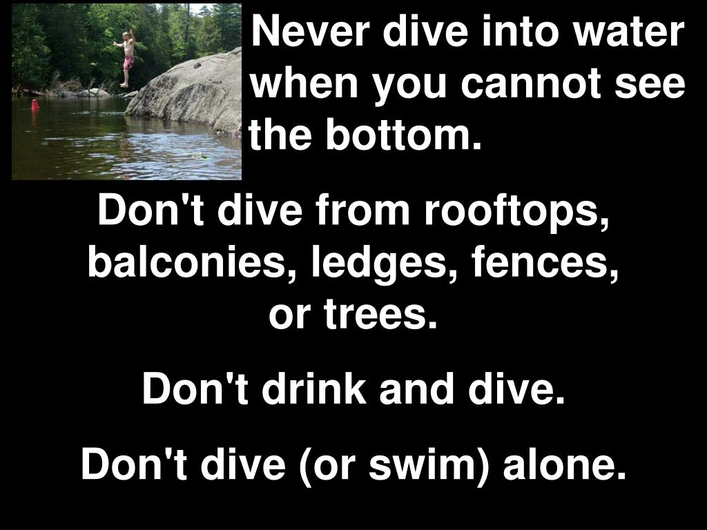 Never dive into water