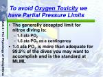 to avoid oxygen toxicity we have partial pressure limits