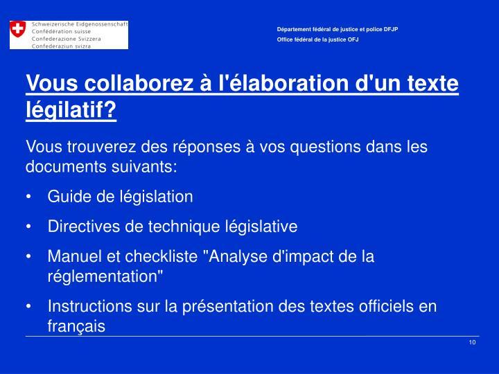Vous collaborez à l'élaboration d'un texte légilatif?
