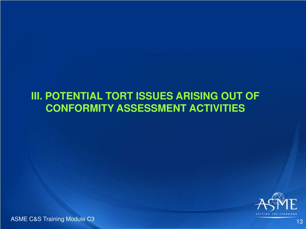 III. POTENTIAL TORT ISSUES ARISING OUT OF  CONFORMITY ASSESSMENT ACTIVITIES