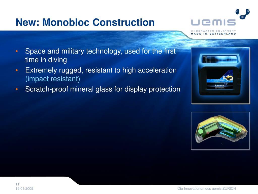New: Monobloc Construction