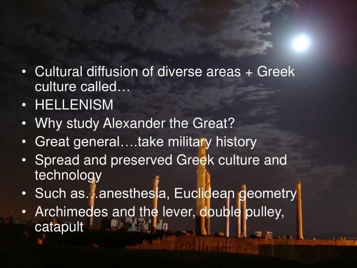 Cultural diffusion of diverse areas + Greek culture called…