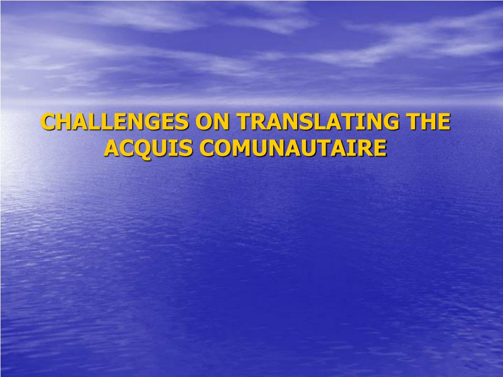 CHALLENGES ON TRANSLATING THE ACQUIS COMUNAUTAIRE