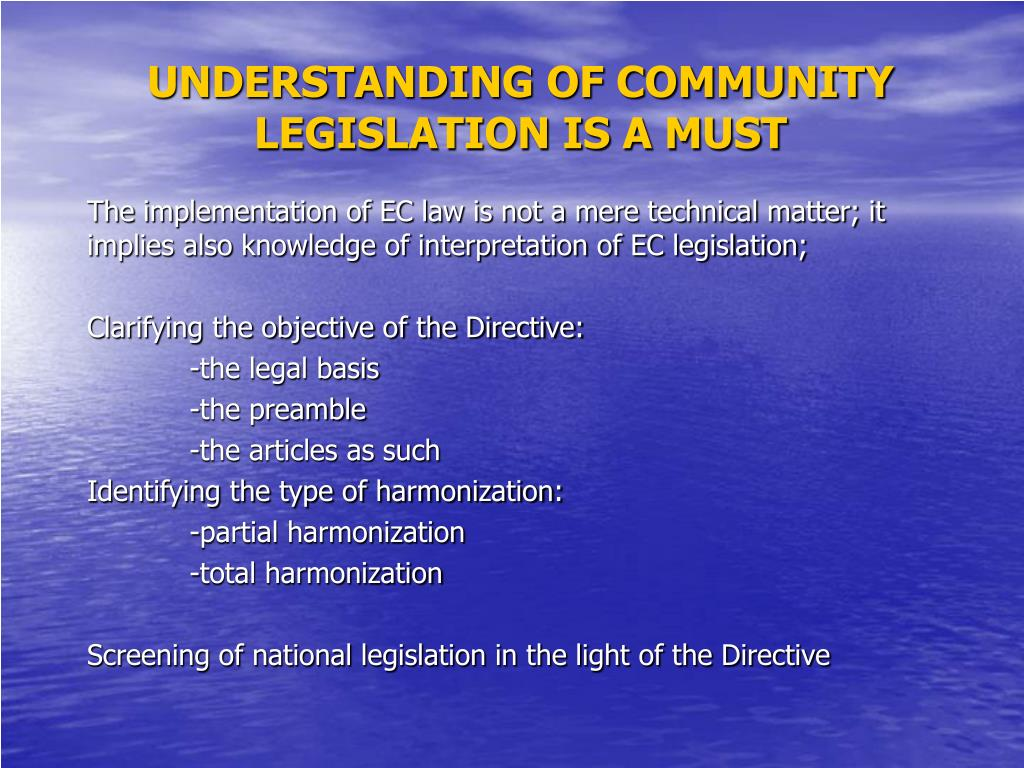 UNDERSTANDING OF COMMUNITY LEGISLATION IS A MUST