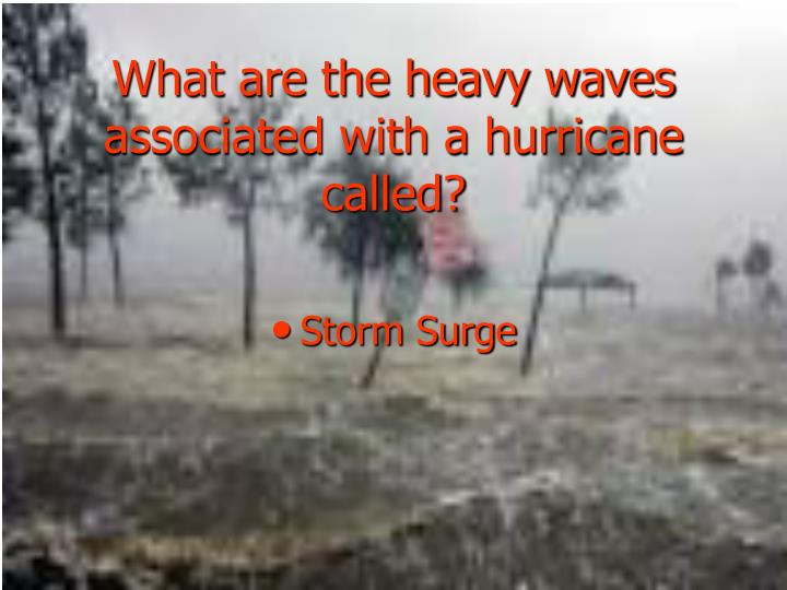 What are the heavy waves associated with a hurricane called?