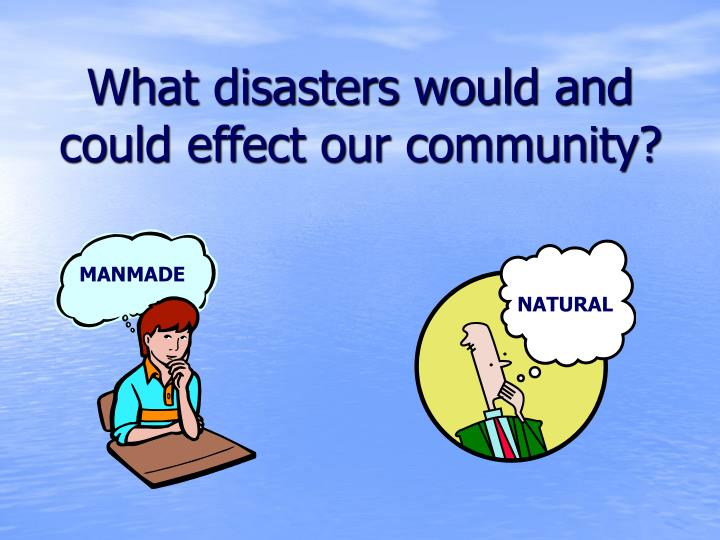 What disasters would and could effect our community