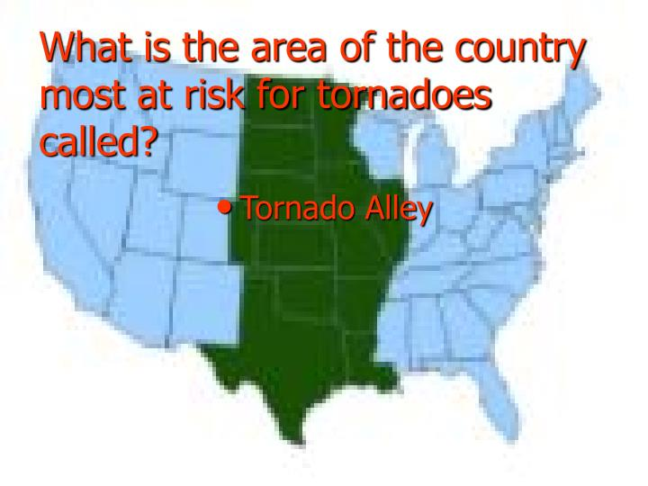 What is the area of the country most at risk for tornadoes called?