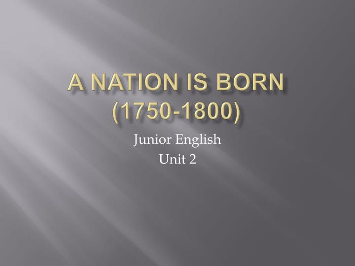 A nation is born 1750 1800