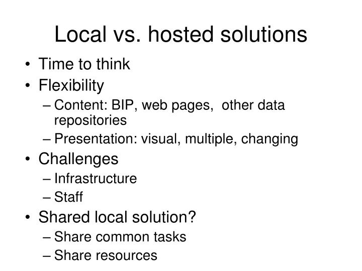 Local vs. hosted solutions