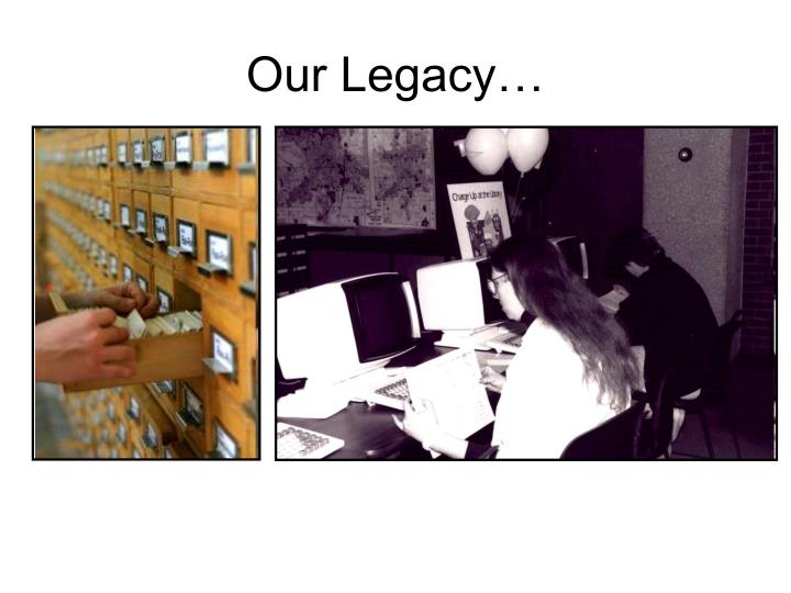 Our Legacy…