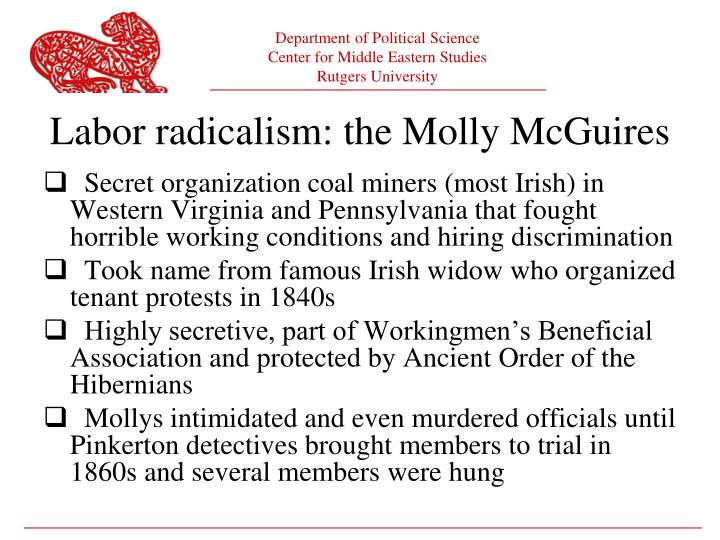 Secret organization coal miners (most Irish) in Western Virginia and Pennsylvania that fought horrible working conditions and hiring discrimination