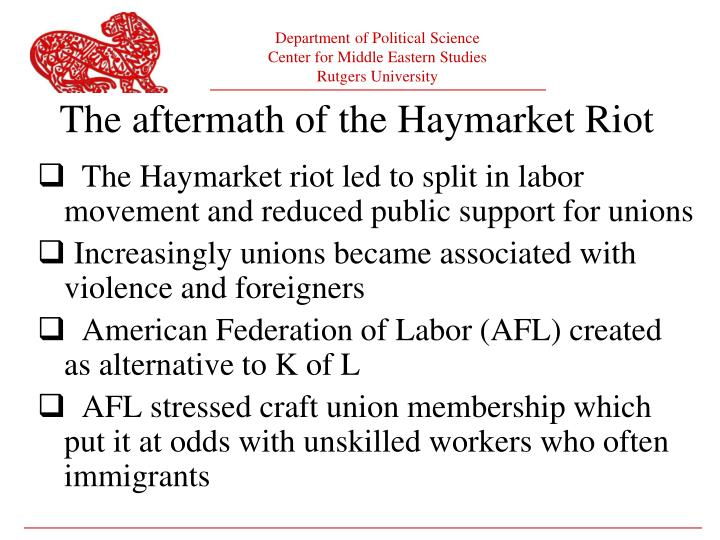The Haymarket riot led to split in labor movement and reduced public support for unions