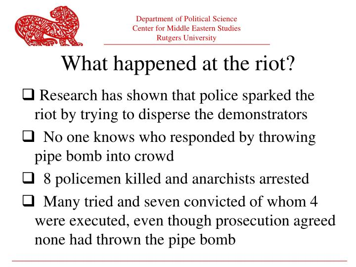 Research has shown that police sparked the riot by trying to disperse the demonstrators