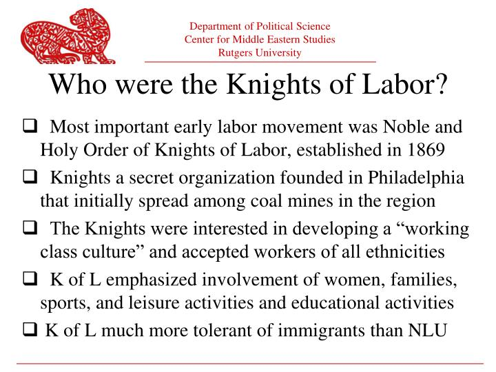 Most important early labor movement was Noble and Holy Order of Knights of Labor, established in 1869