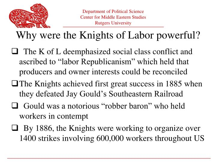 "The K of L deemphasized social class conflict and ascribed to ""labor Republicanism"" which held that producers and owner interests could be reconciled"