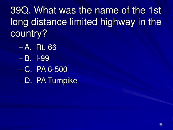 39Q. What was the name of the 1st long distance limited highway in the country?