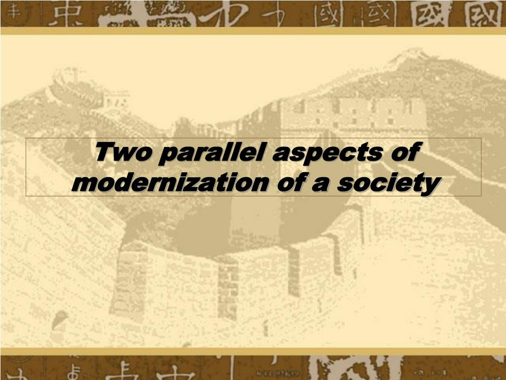 Two parallel aspects of modernization of a society