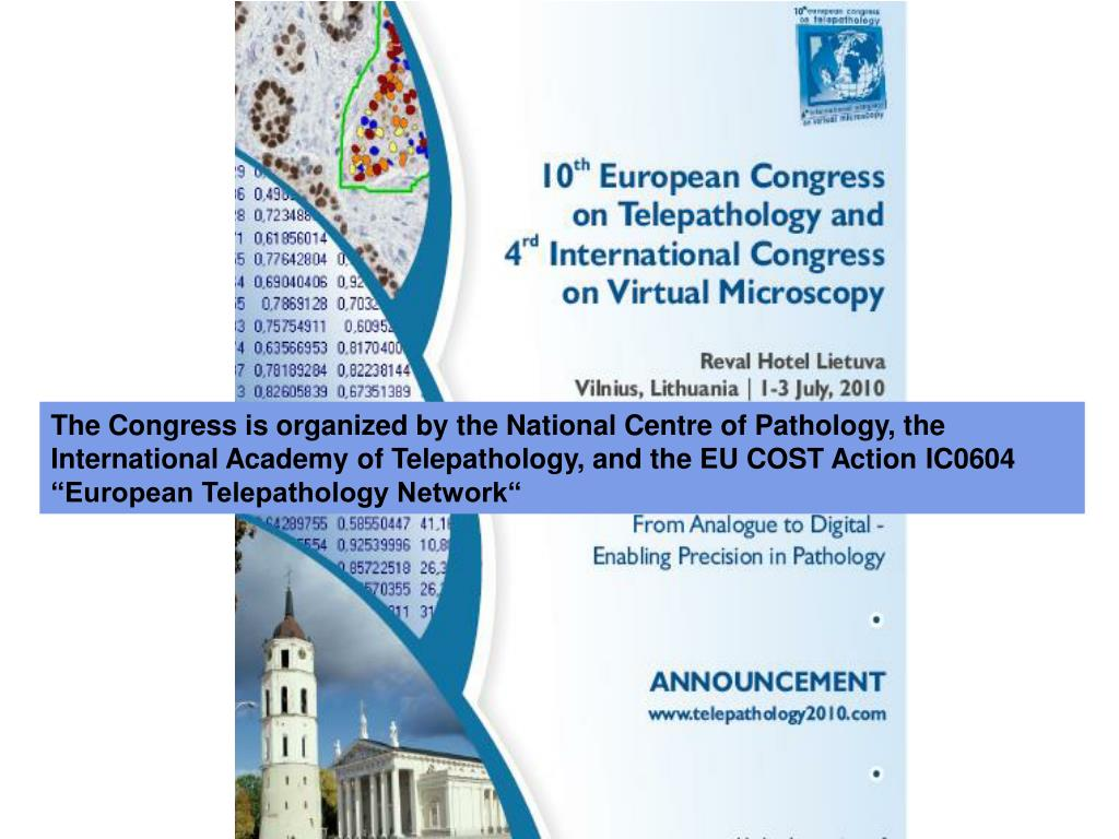 "The Congress is organized by the National Centre of Pathology, the International Academy of Telepathology, and the EU COST Action IC0604 ""European Telepathology Network"""