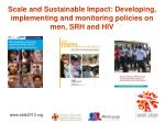 scale and sustainable impact developing implementing and monitoring policies on men srh and hiv