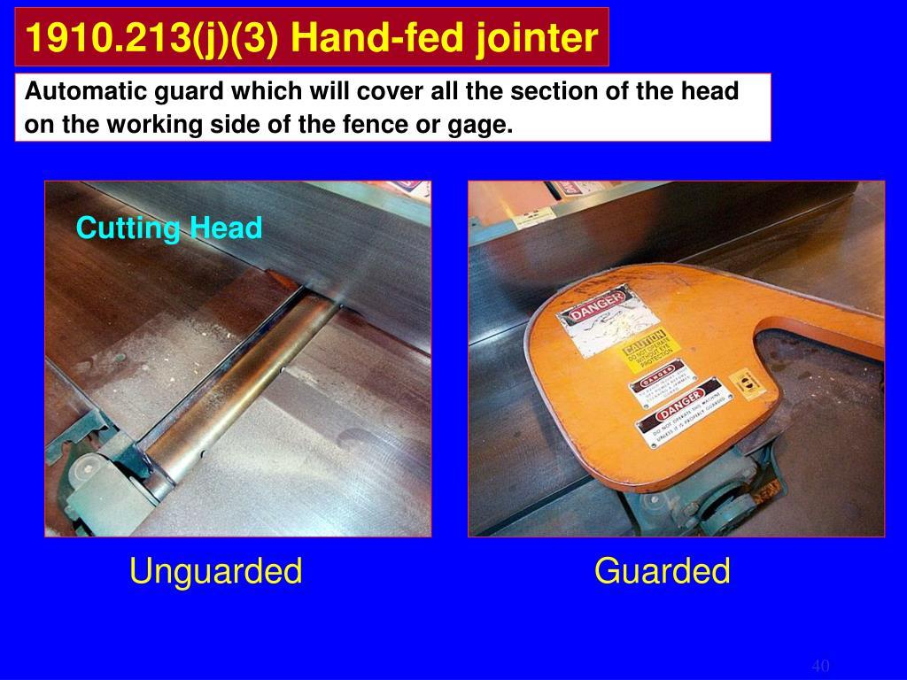 1910.213(j)(3) Hand-fed jointer