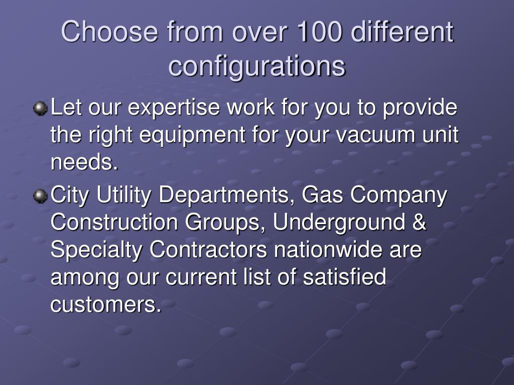 Choose from over 100 different configurations