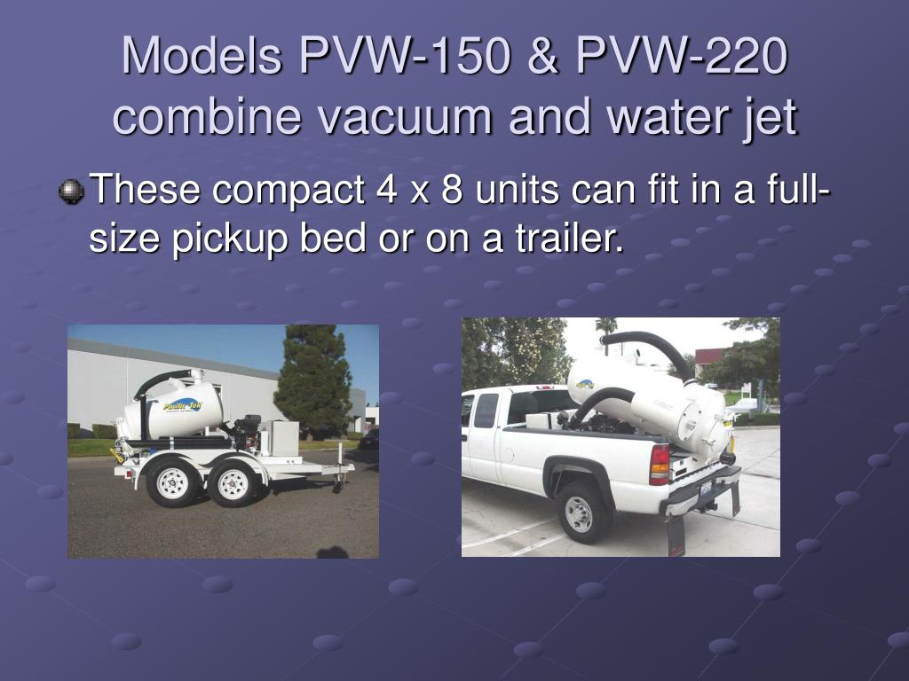 Models PVW-150 & PVW-220 combine vacuum and water jet