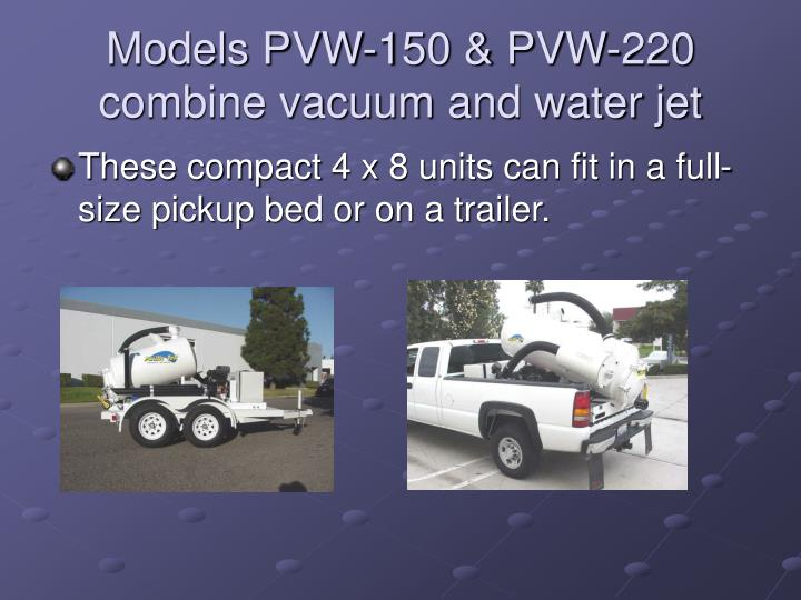 Models pvw 150 pvw 220 combine vacuum and water jet