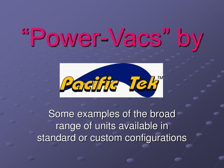 Power vacs by