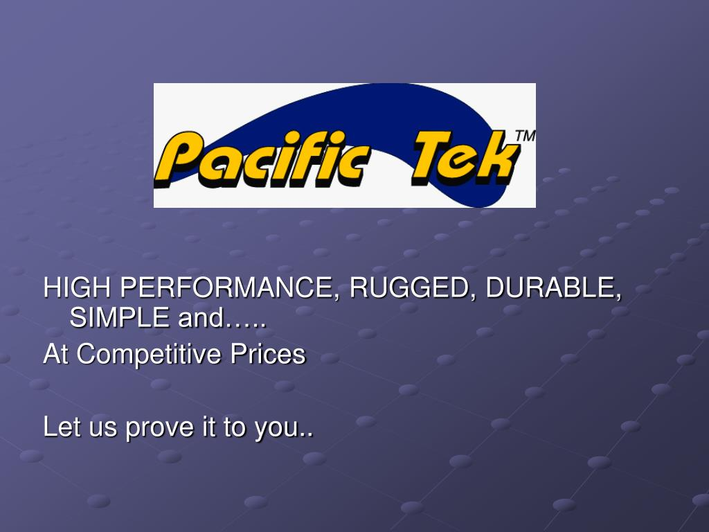 HIGH PERFORMANCE, RUGGED, DURABLE, SIMPLE and…..