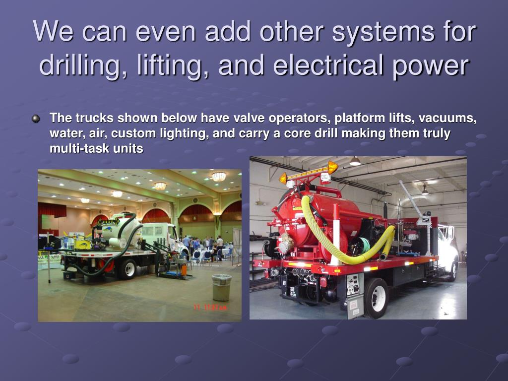 We can even add other systems for drilling, lifting, and electrical power